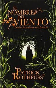 El Nombre del Viento: Cronicas del Asesino de Reyes: Primer Dia par Patrick Rothfuss