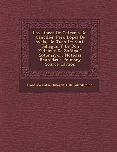 Los Libros De Cetreria Del Canciller Pero López De Ayala, De Juan De Sant-Fahagun Y De Don Fadrique De Zuñiga Y Sotomayor, Noticias Reunidas