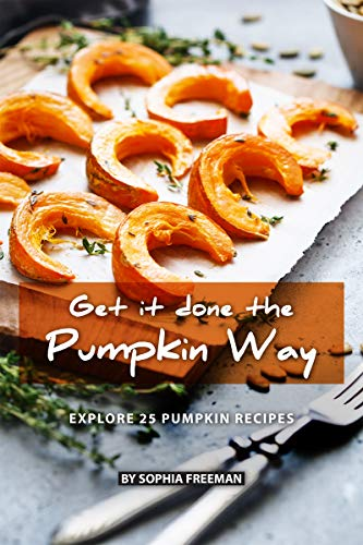 Get it done the Pumpkin Way: Explore 25 Pumpkin Recipes (English Edition)