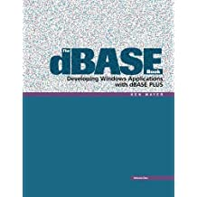 The dBASE Book, Vol 1: Developing Windows Applications with dBASE Plus (Volume 1) by Ken Mayer (2013-04-09)