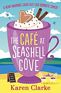 The Cafe at Seashell Cove: A heartwarming laugh out loud romantic comedy