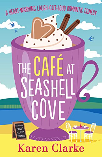 The Cafe at Seashell Cove: A heartwarming laugh out loud romantic comedy by [Clarke, Karen]