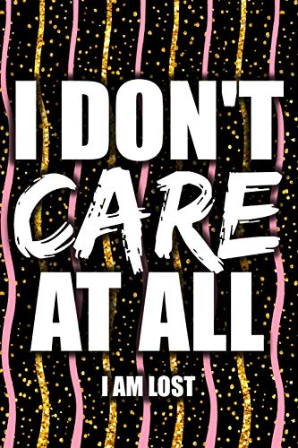 I Don't Care At All I Am Lost: Blank Lined Notebook Journal Diary Composition Notepad 120 Pages 6x9 Paperback ( Female Girl Women Gift ) Black Colors -