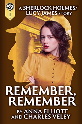 Remember, Remember: a Sherlock Holmes and Lucy James Mystery ...