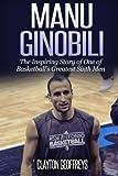 Manu Ginobili: The Inspiring Story of One of Basketball's Greatest Sixth Men
