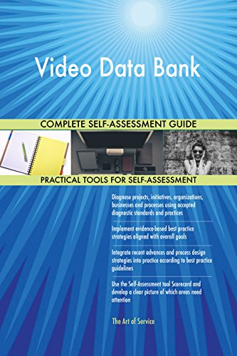 Video Data Bank All-Inclusive Self-Assessment - More than 710 Success Criteria, Instant Visual Insights, Comprehensive Spreadsheet Dashboard, Auto-Prioritized for Quick Results