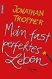 Mein fast perfektes Leben: Roman von Jonathan Tropper