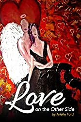 Love On The Other Side: Heavenly Help for Love and Life by Arielle Ford (2014-12-21)
