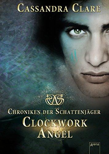 Clockwork Angel: Chroniken der Schattenjäger (1) (Die Chroniken der Schattenjäger)