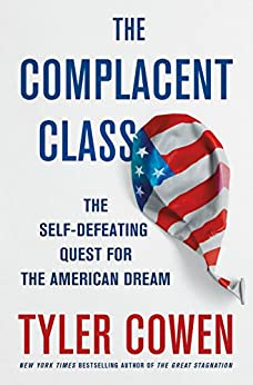 The Complacent Class: The Self-Defeating Quest for the American Dream di [Cowen, Tyler]