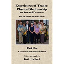 Experiences of Trance, Physical Mediumship and Associated Phenomena with the Stewart Alexander Circle: Part 1 - Evidence of Survival After Death.: Evidence of Survival After Death Pt. 1