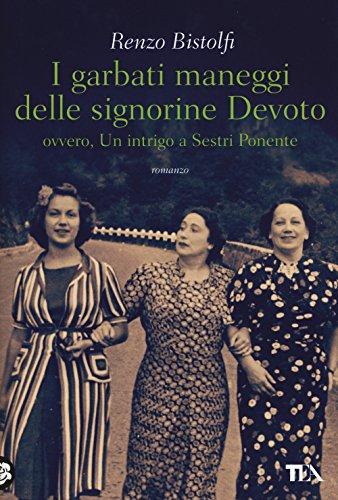 I garbati maneggi delle signorine Devoto ovvero un intrigo a Sestri Ponente (Narrativa Tea) por Renzo Bistolfi
