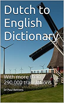 Dutch to English Translation Dictionary: With more than 290,000 translations (English Edition)