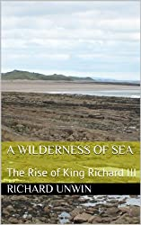 A Wilderness of Sea: The Rise of King Richard III (Laurence the Armourer Book 2)