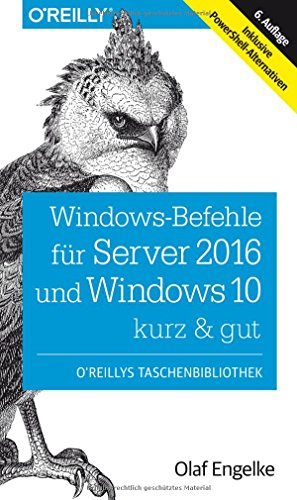 Windows-Befehle für Server 2016 und Windows 10 – kurz & gut: Inklusive PowerShell-Alternativen