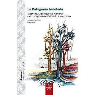 La Patagonia habitada: Experiencias, identidades y memorias en los imaginarios artísticos del sur argentino (Aperturas) (Spanish Edition)