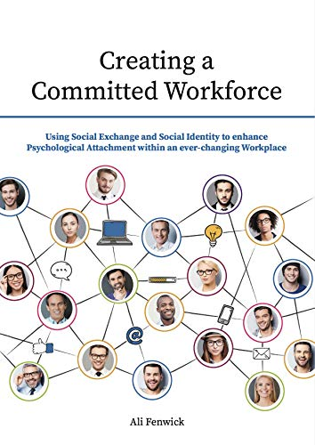 Creating a Committed Workforce: Using Social Exchange and Social Identity to enhance Psychological Attachment within an ever-changing Workplace (English Edition)
