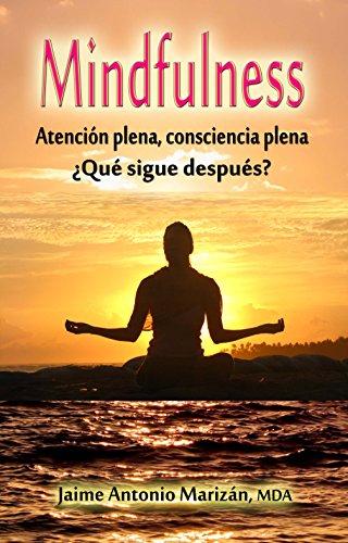 Mindfulness: Atención plena, consciencia plena. ¿Qué sigue después? por Jaime Antonio Marizán