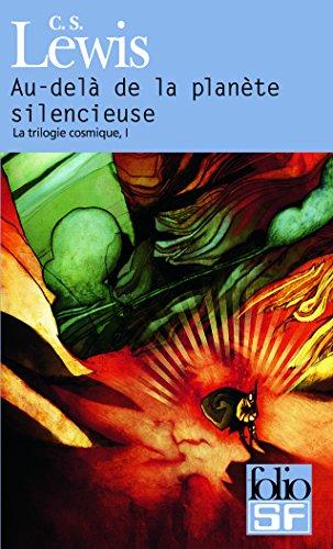 Au-Dela De LA Planete Silencieuse/LA Trilogie Cosmique 1 (Folio Science Fiction) par C. S. Lewis