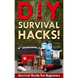 DIY Survival Hacks! Survival Guide for Beginners: How to Survive A Disaster By Using Easy Household DIY Techniques (How to survive a disaster, survival ... survival guide Book 1) (English Edition)