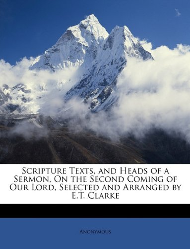 Scripture Texts, and Heads of a Sermon, On the Second Coming of Our Lord, Selected and Arranged by E.T. Clarke