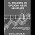 IL TRADING IN OPZIONI RESO SEMPLICE - La guida introduttiva al trading in opzioni e alle principali strategie di option trading.