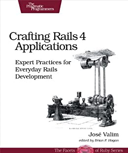 Crafting Rails 4 Applications: Expert Practices for Everyday Rails Development (The Facets of Ruby) by [Valim, Jose]