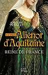 La saga d'Aliénor d'Aquitaine - Reine de France par Venault