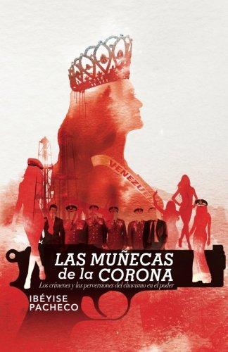 Las muñecas de la corona: Los crímenes y las perversiones del chavismo en el poder por Ibéyise Pacheco