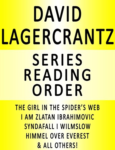 DAVID LAGERCRANTZ — SERIES READING ORDER (SERIES LIST) — IN ORDER: THE GIRL IN THE SPIDER'S WEB, I AM ZLATAN IBRAHIMOVIC, GORAN KROOP 8000 PLUS & ALL OTHERS!