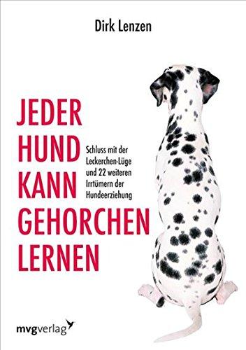 Jeder Hund kann gehorchen lernen: Schluss mit der Leckerchen-Lüge und 22 weiteren Irrtümern der Hundeerziehung -