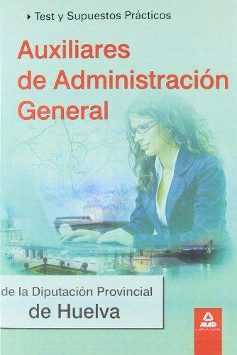 Auxiliares De Administración General De La Diputación Provincial De Huelva. Test Y Supuestos Prácticos.