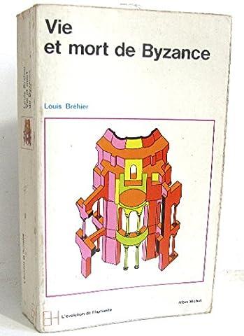 Le monde Byzantin. Vie et mort de Byzance