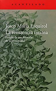 La resistencia íntima par Josep Maria Esquirol Calaf