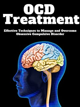 OCD Treatment: Effective Techniques to Manage and Overcome Obsessive Compulsive Disorder (English Edition) von [H., Alexander]