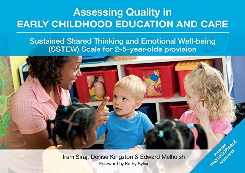 Assessing Quality in Early Childhood Education and Care: Sustained Shared Thinking and Emotional Well-being (SSTEW) Scale for 2-5 Year-olds Provision by Iram Siraj (2015-04-20)