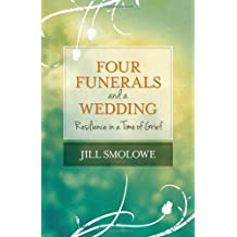 Four Funerals and a Wedding: Resilience in a Time of Grief by Jill Smolowe (2013-12-03)