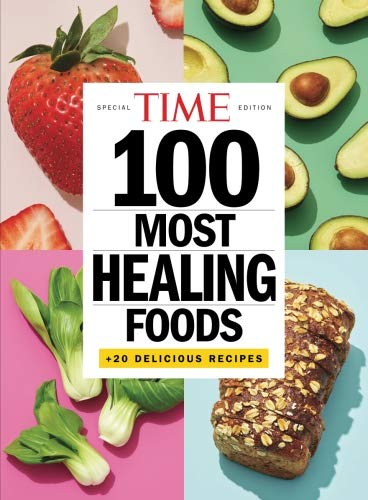 TIME 100 Most Healing Foods: +20 Delicious Recipes por The Editors of TIME