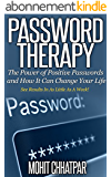 Password Therapy: The Power of Positive Passwords and How It Can Change Your Life: See Results In As Little As A Week! (Self Help: Self Growth Series Book 1) (English Edition)