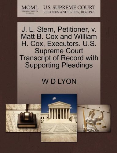 J. L. Stern, Petitioner, v. Matt B. Cox and William H. Cox, Executors. U.S. Supreme Court Transcript of Record with Supporting Pleadings