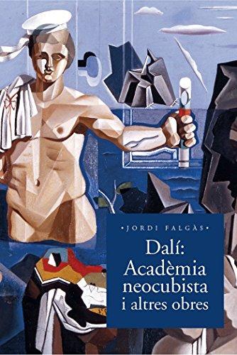 Dalí. Acadèmia Neocubista I Altres Obres (Monografies del museu de Montserrat) por Jordi Falgàs Casanovas