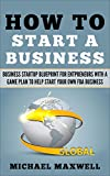 How to Start a Business: Business Startup Blueprint for Entrepreneurs with a Game Plan to Help start Your Own FBA Business