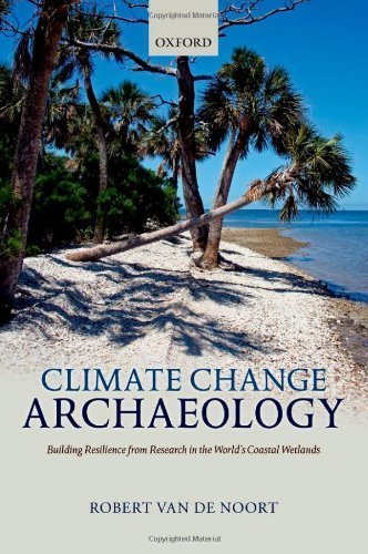 Climate Change Archaeology: Building Resilience from Research in the World's Coastal Wetlands 1st edition by Van de Noort, Robert (2013) Hardcover
