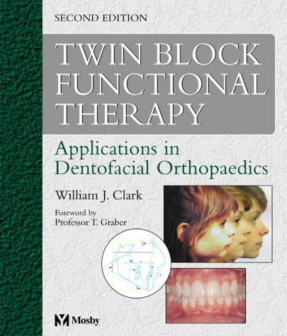 Twin Block Functional Therapy: Applications in Dentofacial Orthopaedics by William J. Clark DDM (2002-10-18)