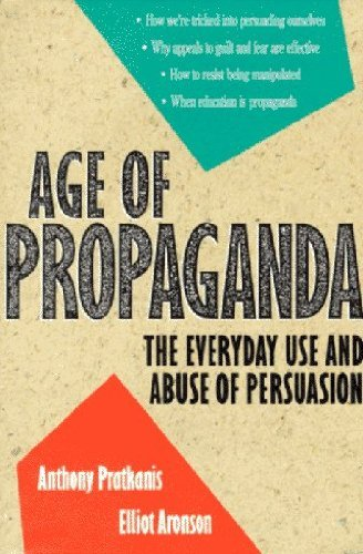 Age of Propaganda: The Everyday Use and Abuse of Persuasion by Pratkanis, Anthony R., Aronson, Elliot (1991) Paperback