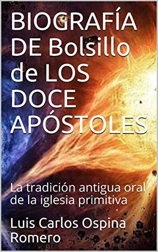 BIOGRAFÍA DE Bolsillo de LOS DOCE APÓSTOLES: La tradición antigua oral de la iglesia primitiva (Historia Cristiana nº 1) por Luis Carlos Ospina Romero