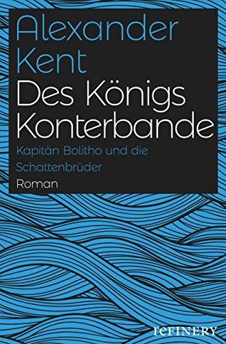 Des Königs Konterbande: Kapitän Bolitho und die Schattenbrüder (Ein Richard-Bolitho-Roman 10)