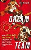 Dream Team - Comment Jordan, Magic, Bird, Barkley et la plus grande équipe de tous les temps ont conquis le monde