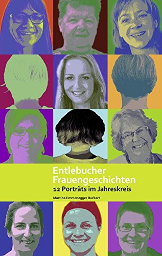 Entlebucher Frauengeschichten: 12 Porträts im Jahreskreis