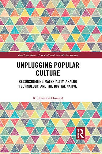"""Unplugging Popular Culture: Reconsidering Analog Technology, Materiality, and the """"Digital Native"""" (Routledge Research in Cultural and Media Studies) (English Edition)"""